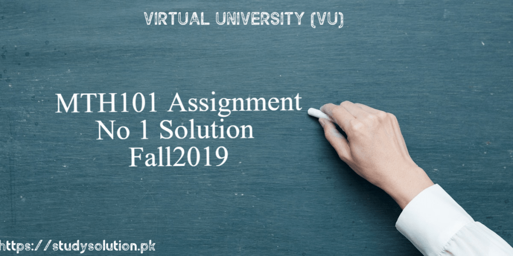 MTH 101 Assignment No 1 Solution Fall 2019