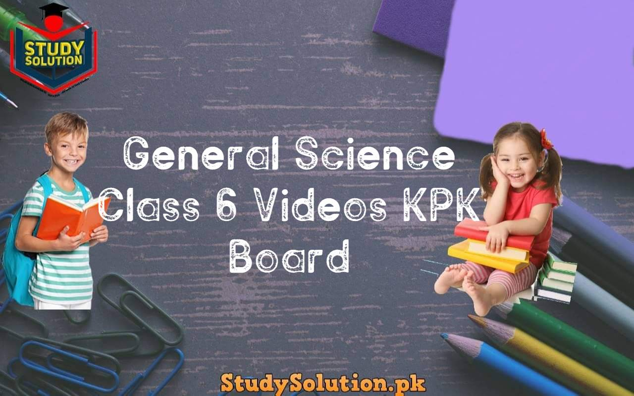 General Science Class 6 Videos KPK Board
