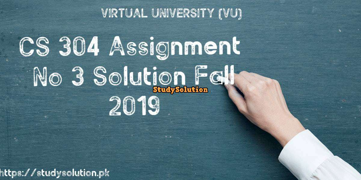 CS 304 Assignment No 3 Solution Fall 2019
