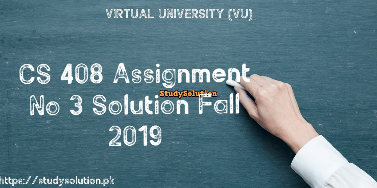CS 408 Assignment No 3 Solution Fall 2019
