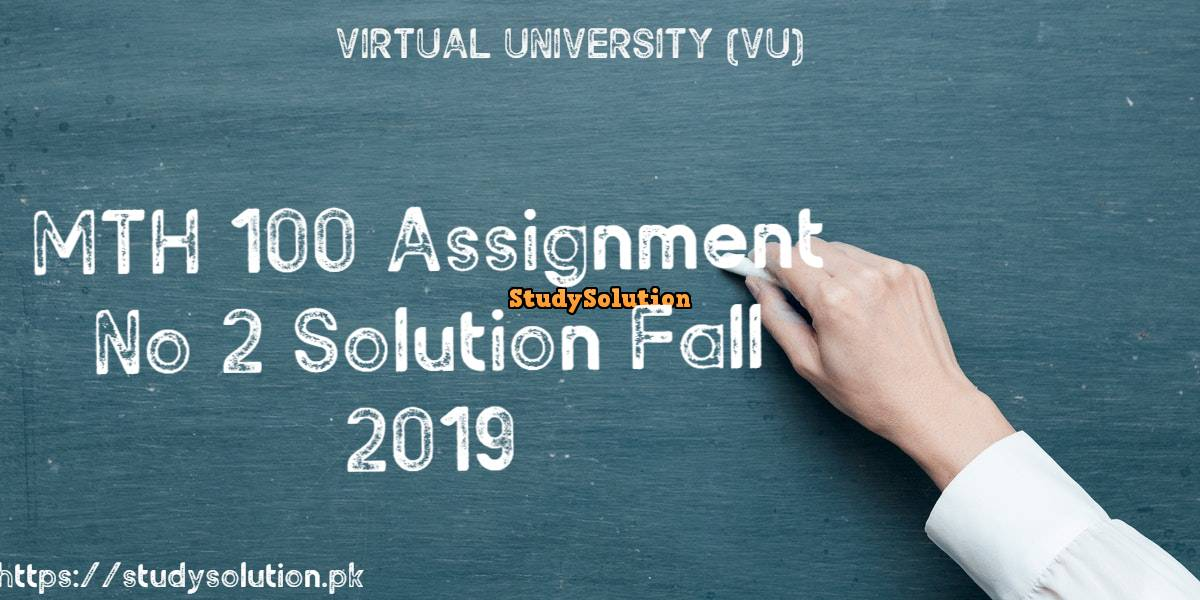 MTH 100 Assignment No 2 Solution Fall 2019