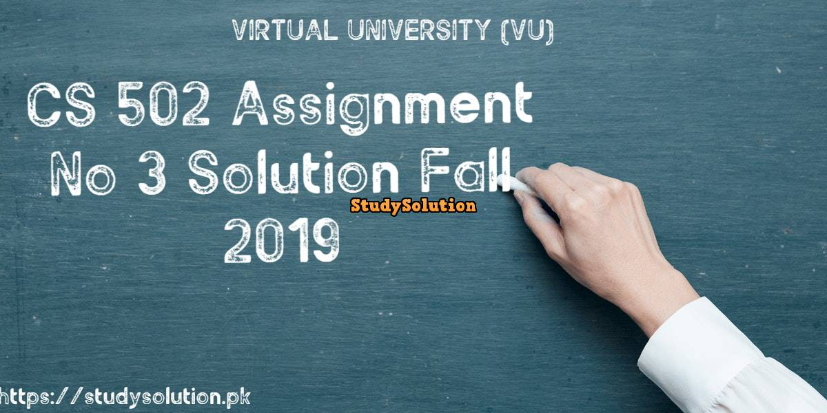 CS 502 Assignment No 3 Solution Fall 2019