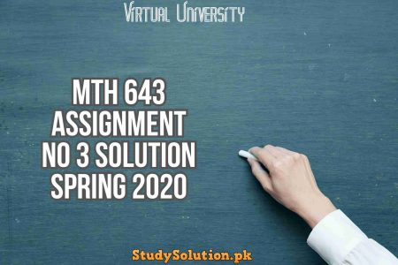 MTH 643 Assignment No 3 Solution Spring 2020