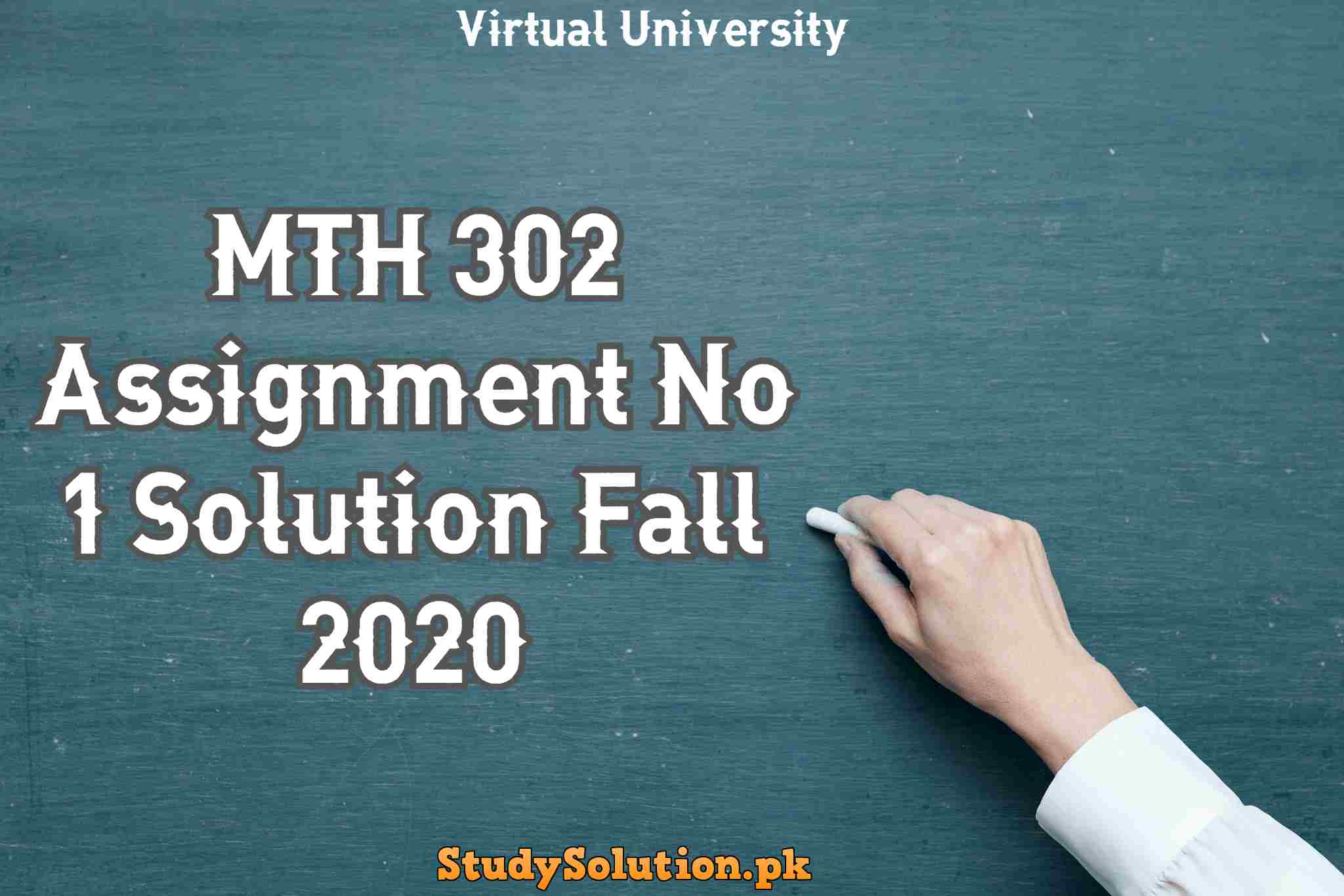 MTH 302 Assignment No 1 Solution Fall 2020