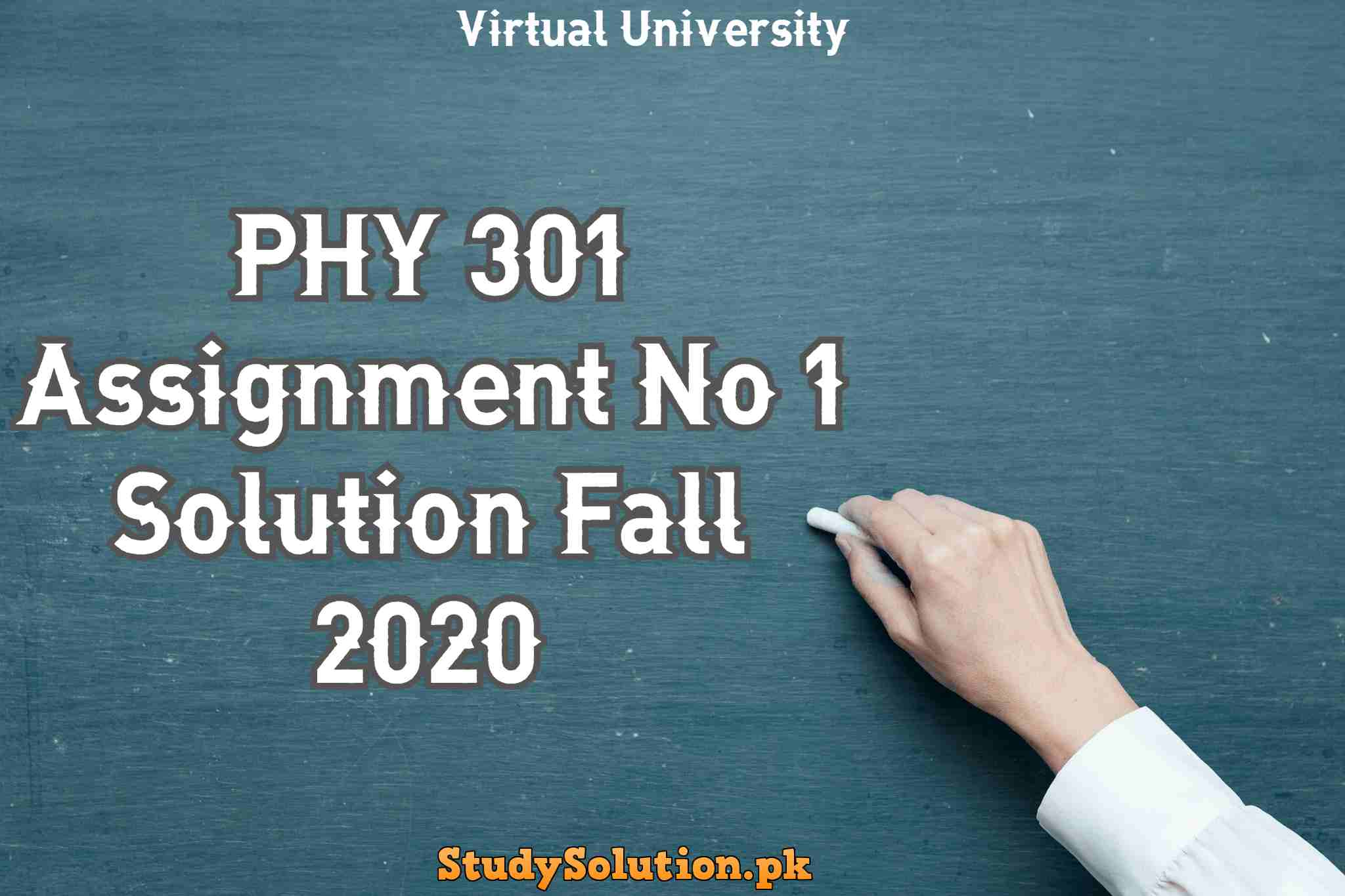 PHY 301 Assignment No 1 Solution Fall 2020