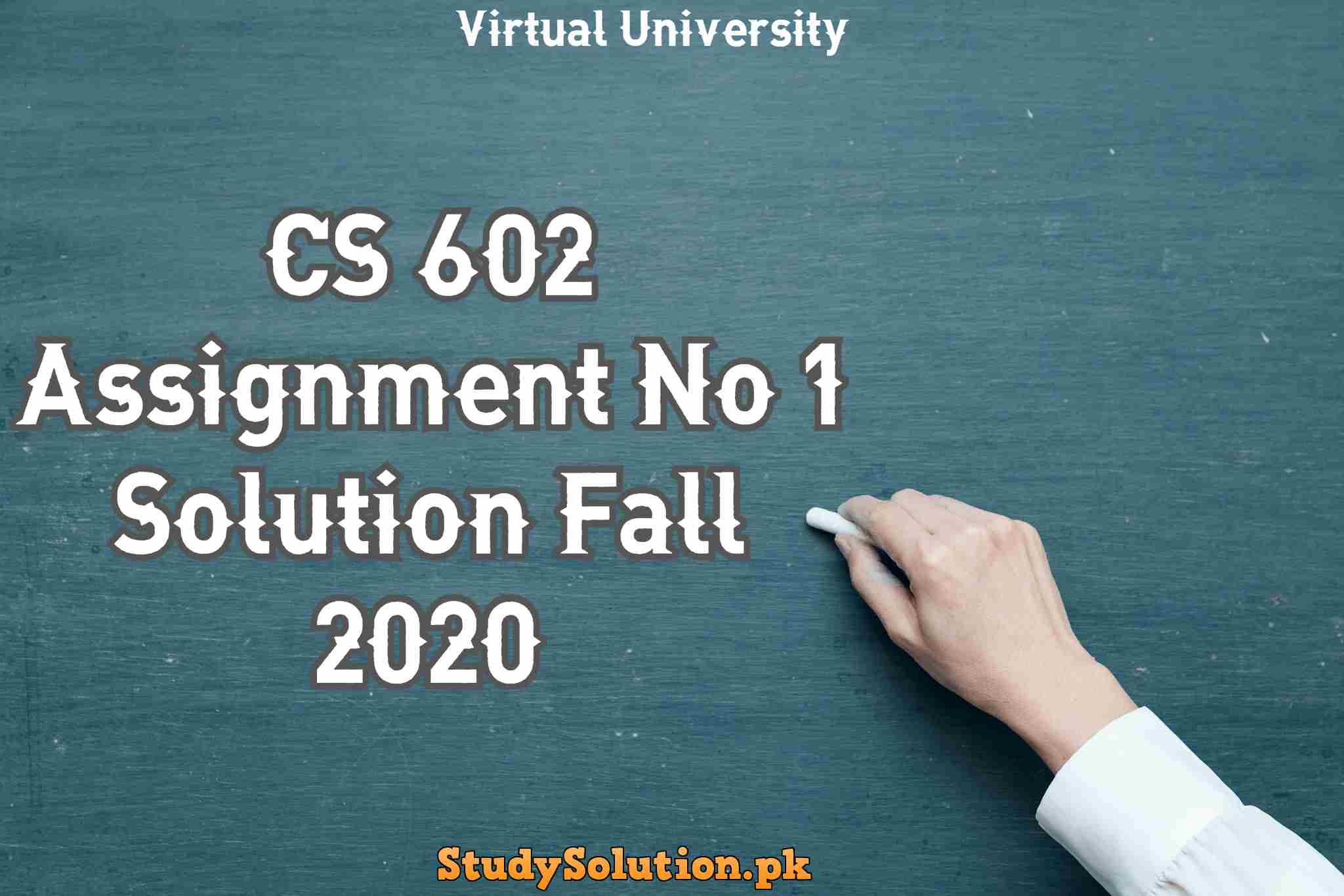 CS 602 Assignment No 1 Solution Fall 2020