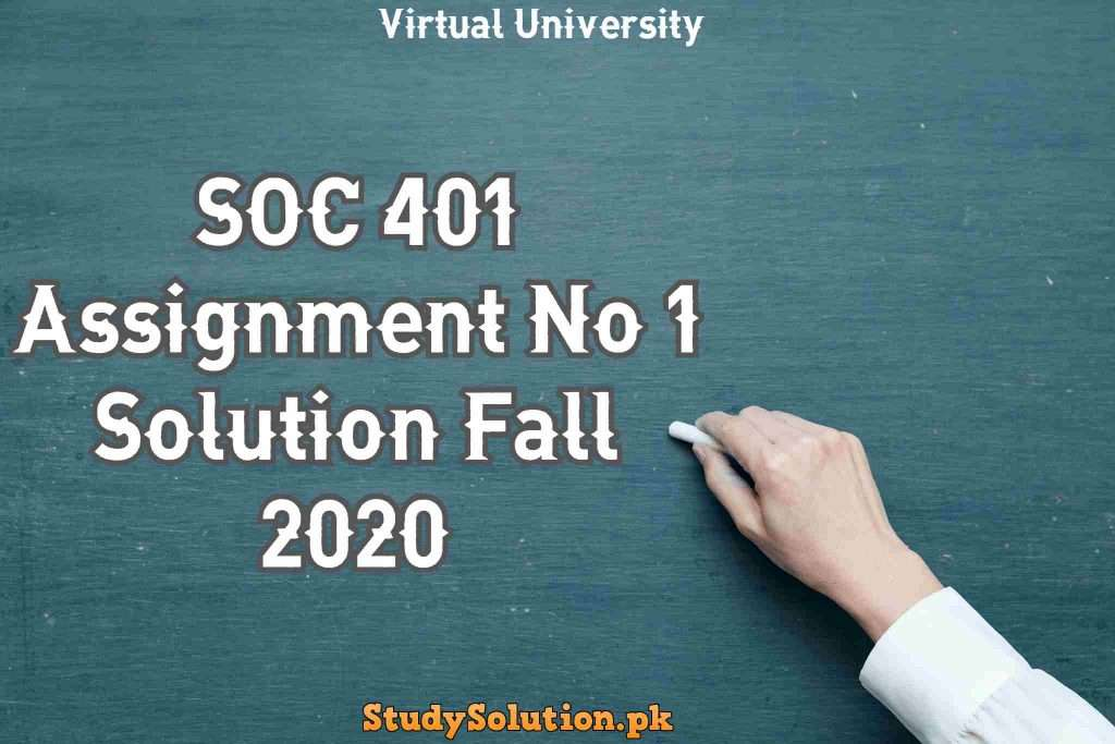 SOC 401 Assignment No 1 Solution Fall 2020