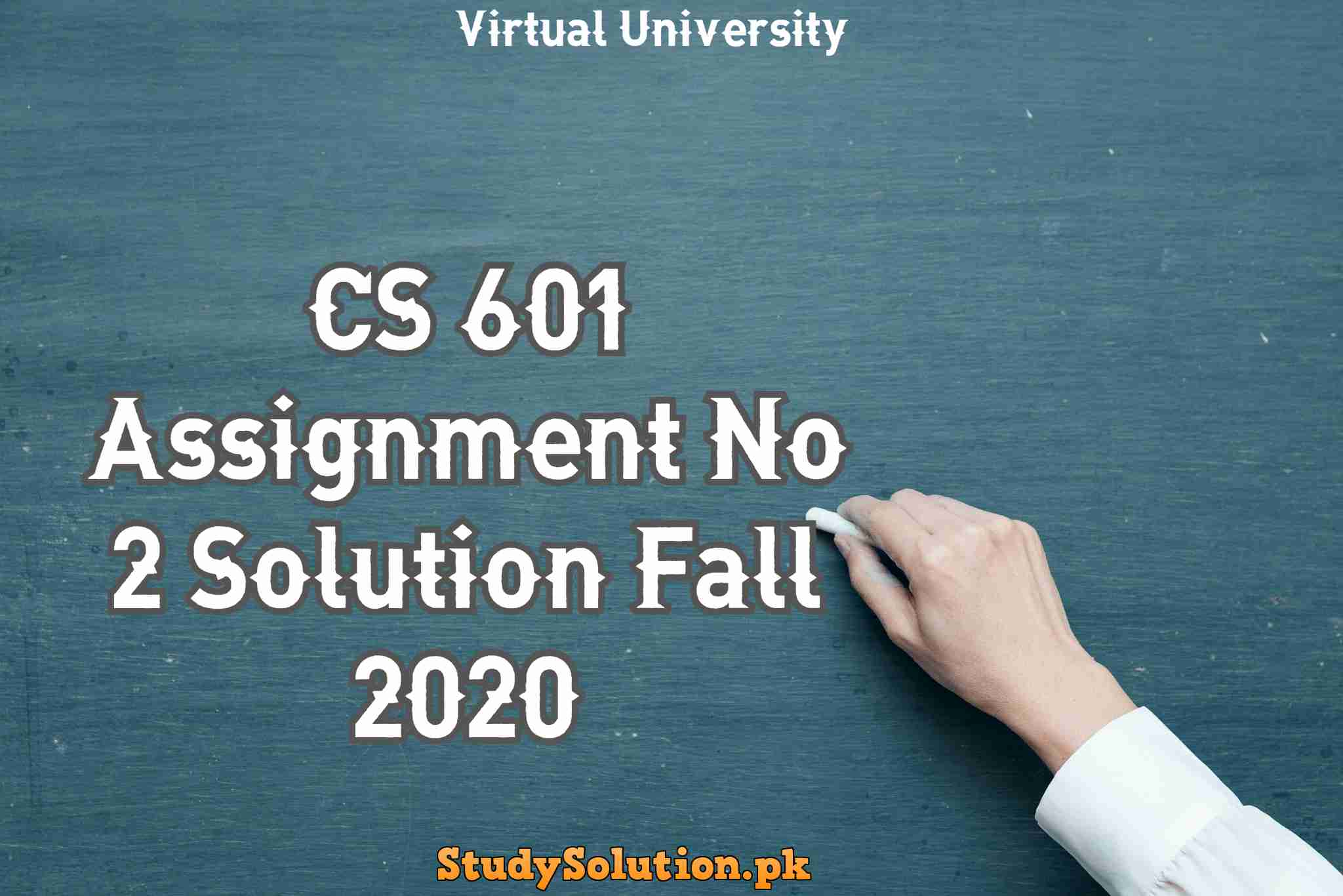 CS 601 Assignment No 2 Solution Fall 2020