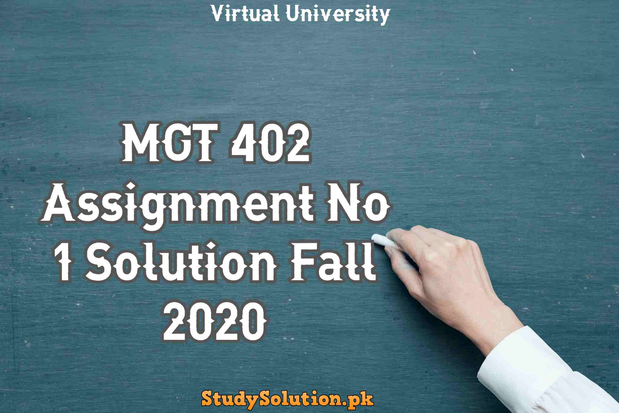 MGT 402 Assignment No 1 Solution Fall 2020