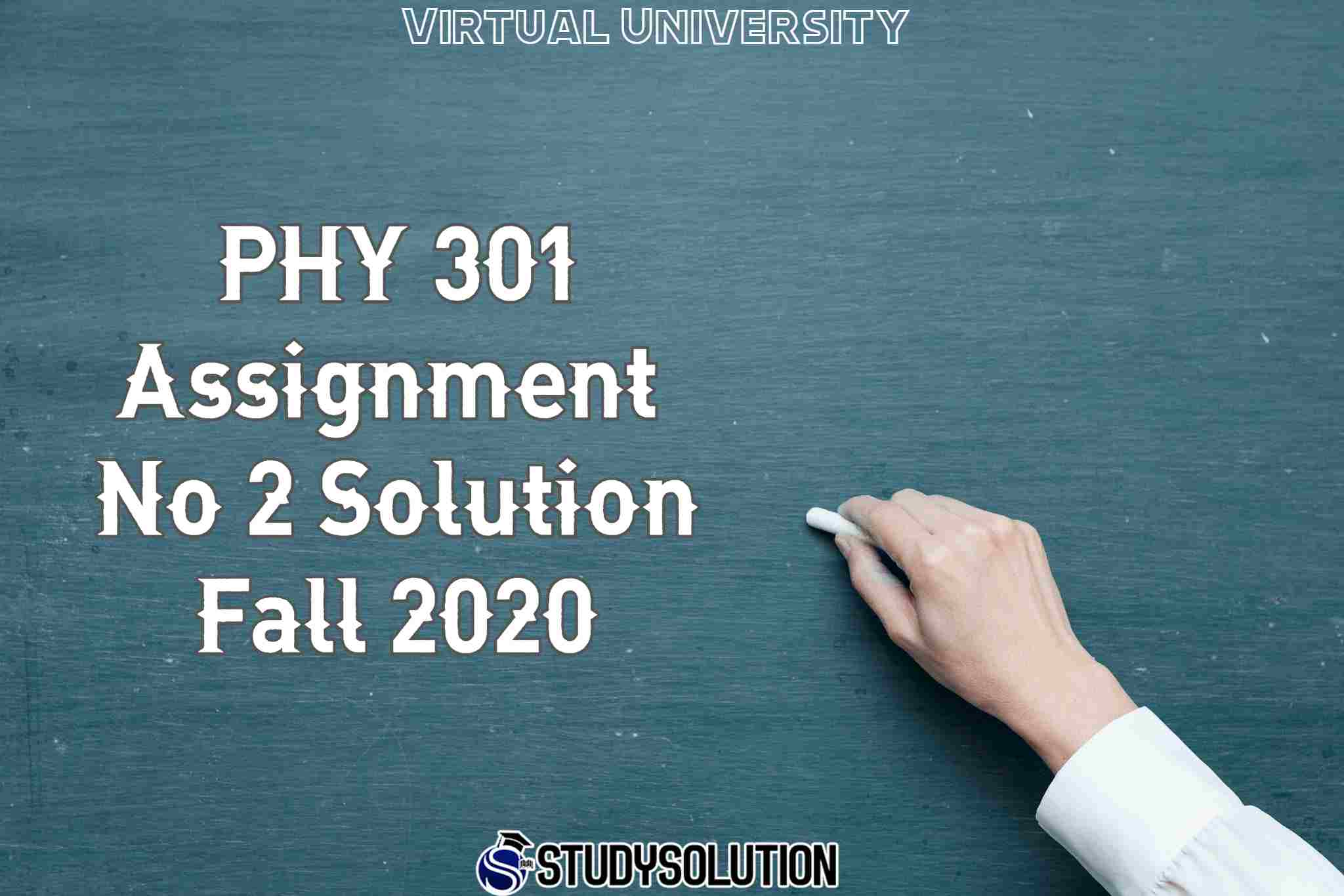 PHY 301 Assignment No 2 Solution Fall 2020