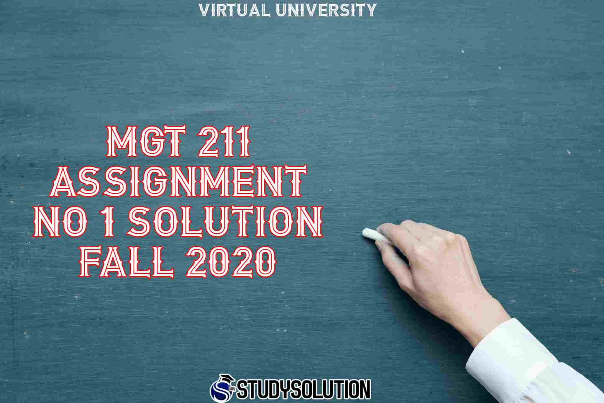 MGT 211 Assignment No 1 Solution Fall 2020