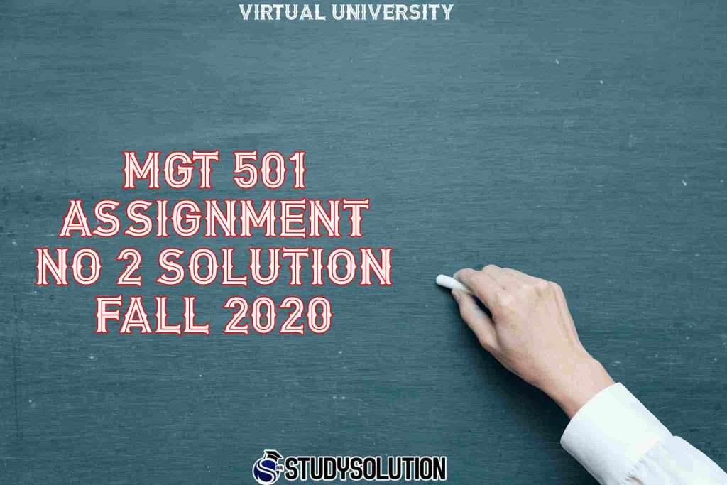 MGT 501 Assignment No 2 Solution Fall 2020