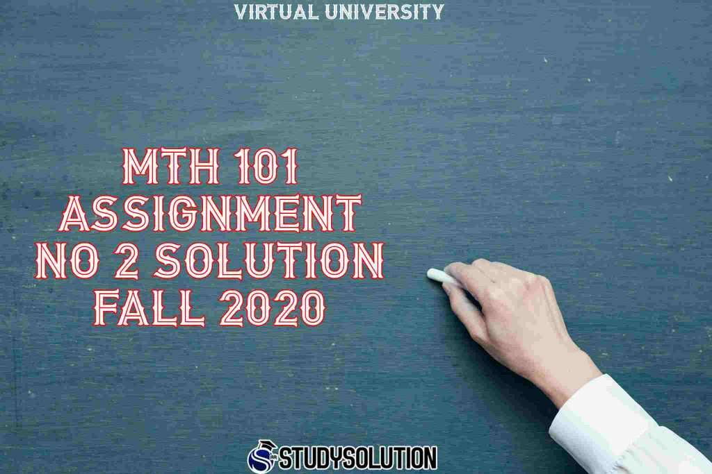 MTH 101 Assignment No 2 Solution Fall 2020
