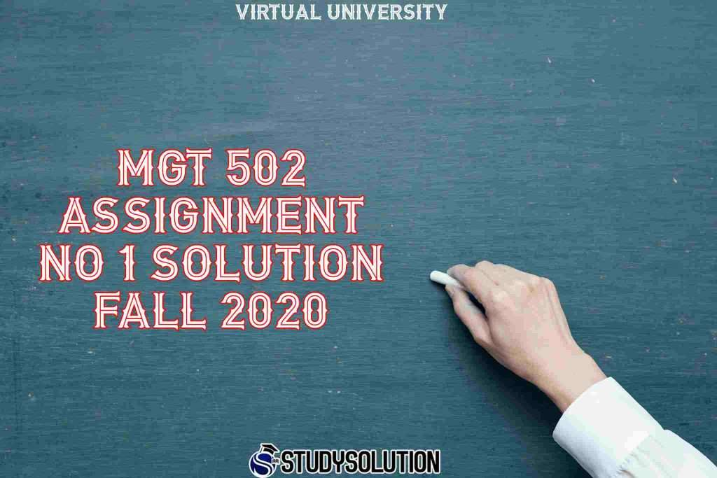 MGT 502 Assignment No 1 Solution Fall 2020