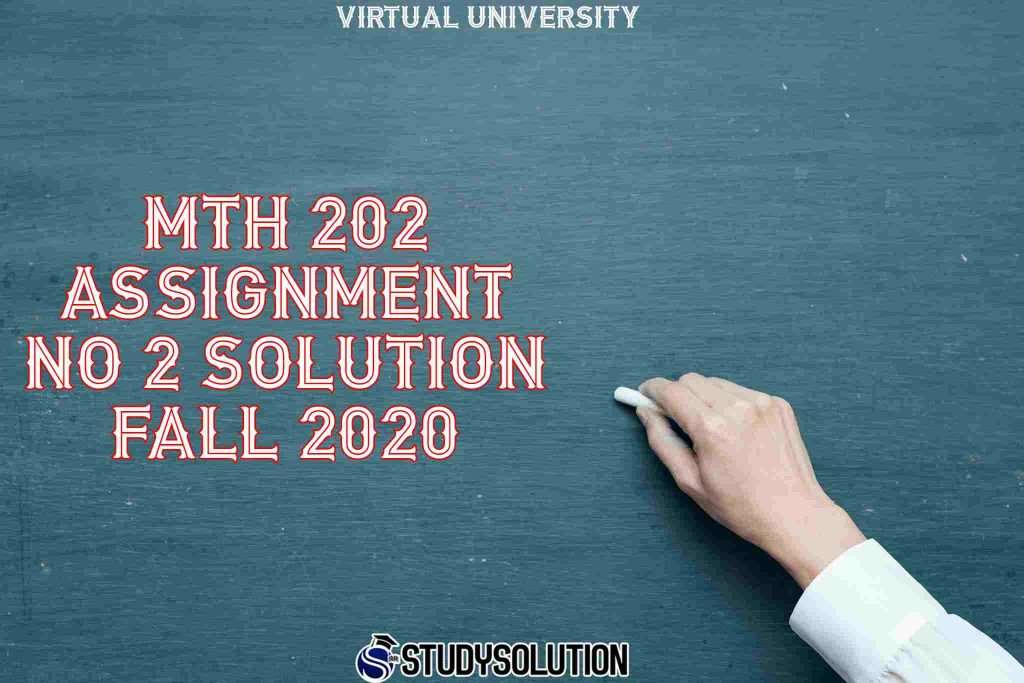 MTH 202 Assignment NO 2 Solution Fall 2020