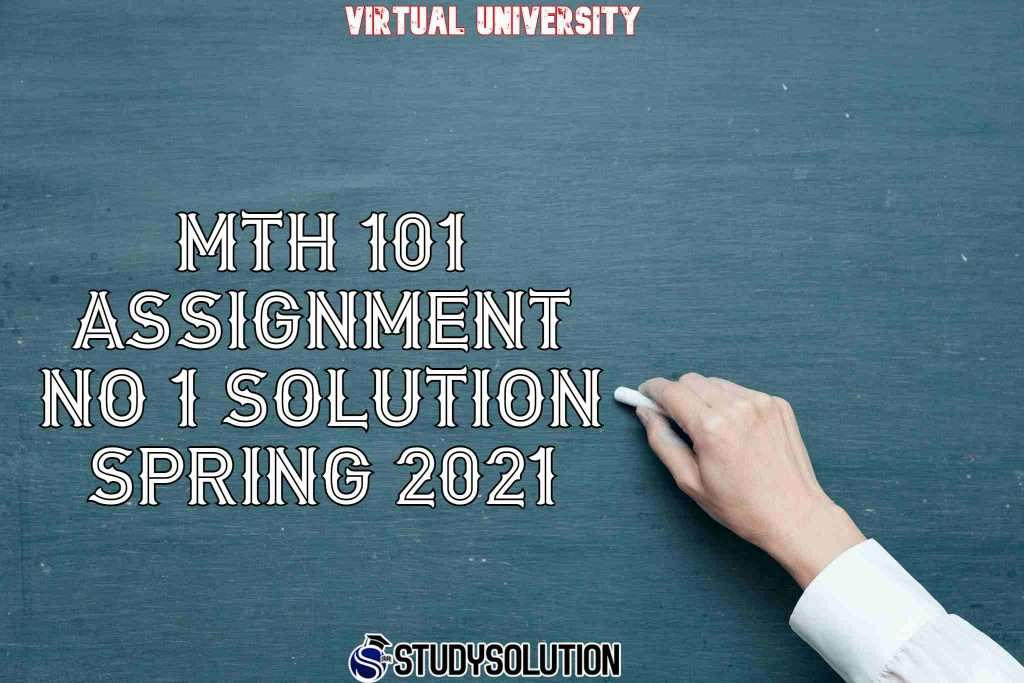 MTH 101 Assignment NO 1 Solution Spring 2021