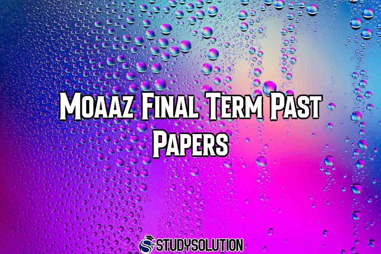 Moaaz Final Term Past Papers