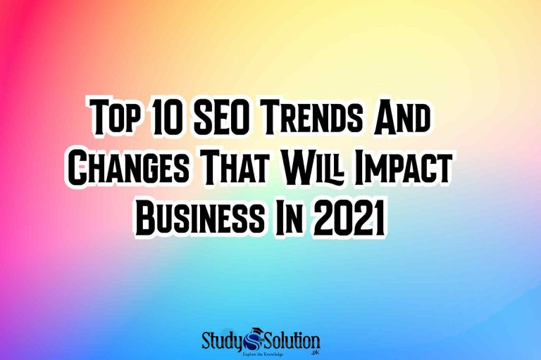 Top 10 SEO Trends And Changes That Will Impact Business In 2021
