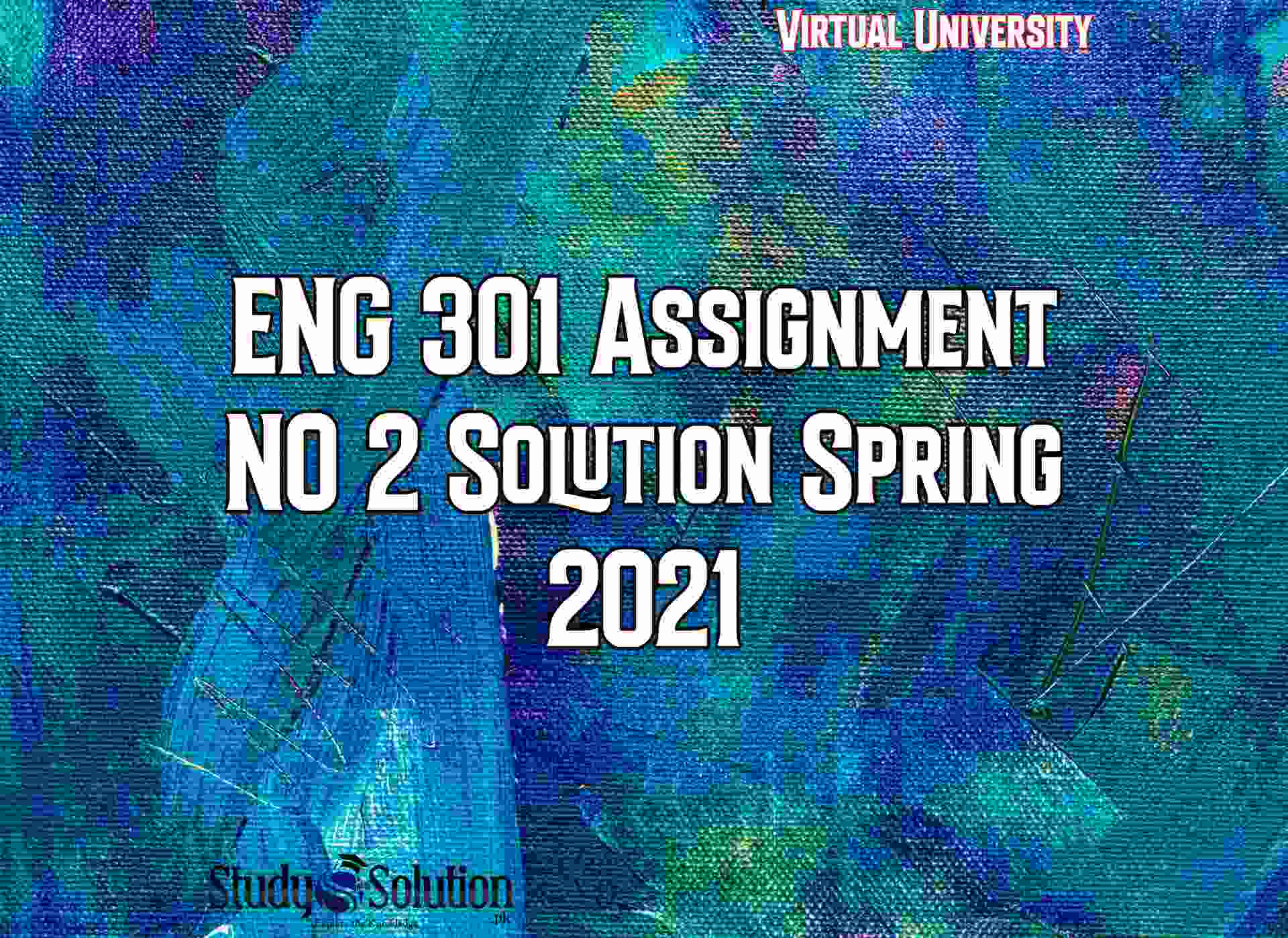 ENG 301 Assignment NO 2 Solution Spring 2021