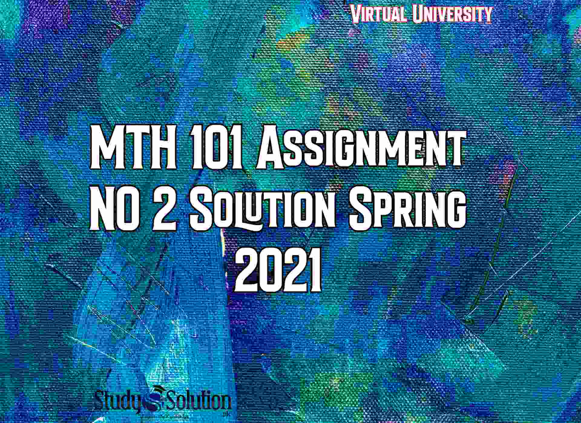 MTH 101 Assignment NO 2 Solution Spring 2021